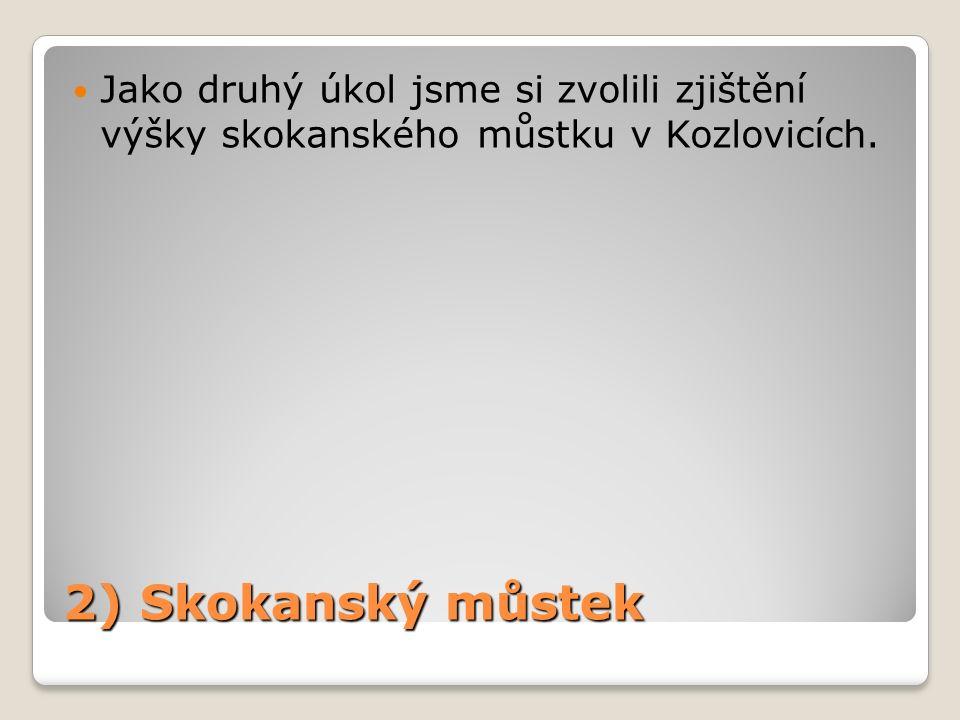 2) Skokanský můstek Jako druhý úkol jsme si zvolili zjištění výšky skokanského můstku v Kozlovicích.