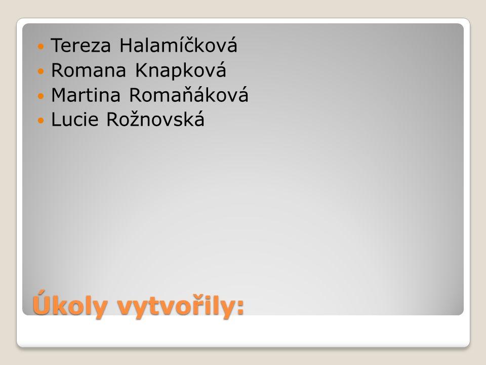 Úkoly vytvořily: Tereza Halamíčková Romana Knapková Martina Romaňáková Lucie Rožnovská