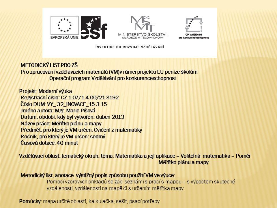 METODICKÝ LIST PRO ZŠ Pro zpracování vzdělávacích materiálů (VM)v rámci projektu EU peníze školám Operační program Vzdělávání pro konkurenceschopnost Projekt: Moderní výuka Registrační číslo: CZ.1.07/1.4.00/21.3192 Číslo DUM: VY_ 32_INOVACE_15.3.15 Jméno autora: Mgr.