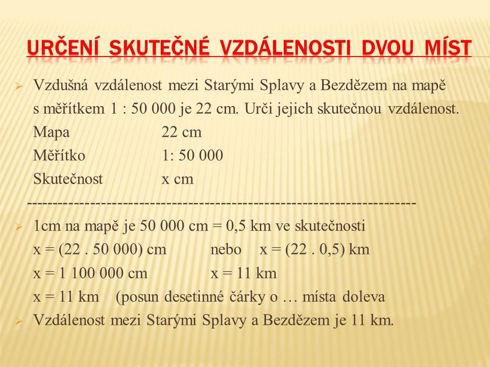  Vzdušná vzdálenost mezi Starými Splavy a Bezdězem na mapě s měřítkem 1 : 50 000 je 22 cm.