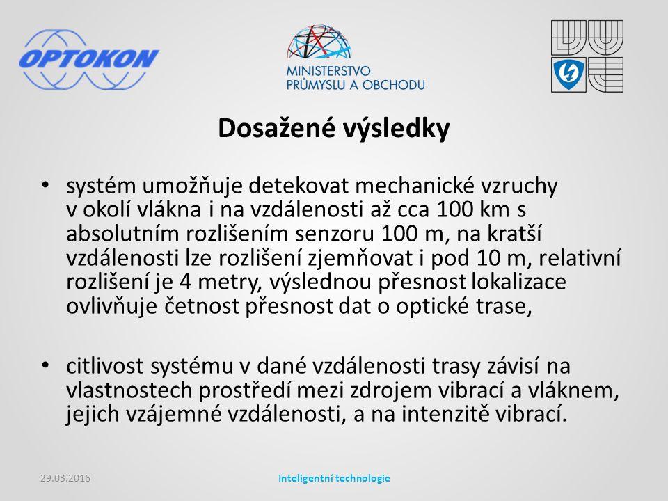 Dosažené výsledky 29.03.2016Inteligentní technologie systém umožňuje detekovat mechanické vzruchy v okolí vlákna i na vzdálenosti až cca 100 km s absolutním rozlišením senzoru 100 m, na kratší vzdálenosti lze rozlišení zjemňovat i pod 10 m, relativní rozlišení je 4 metry, výslednou přesnost lokalizace ovlivňuje četnost přesnost dat o optické trase, citlivost systému v dané vzdálenosti trasy závisí na vlastnostech prostředí mezi zdrojem vibrací a vláknem, jejich vzájemné vzdálenosti, a na intenzitě vibrací.