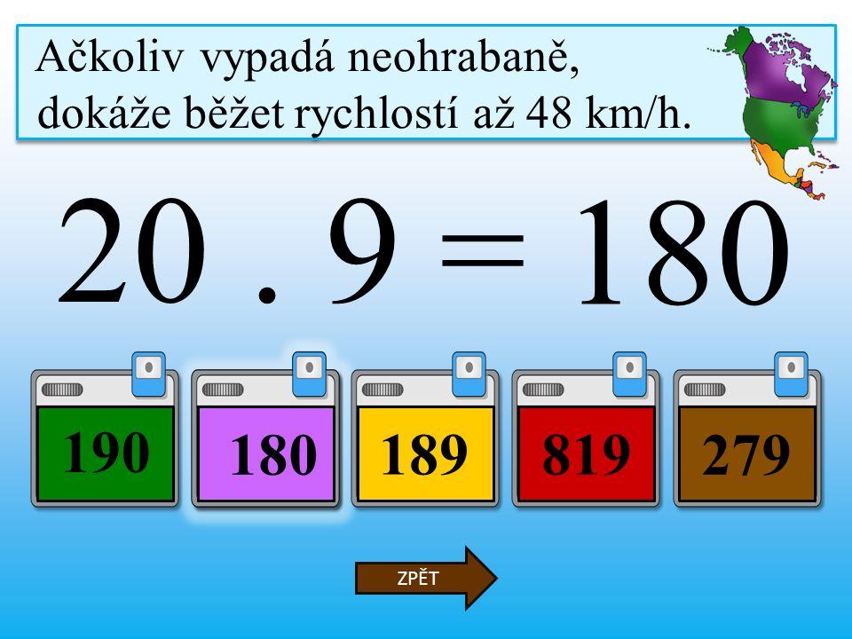 20. 9 = 189819 190 279 ZPĚT Ačkoliv vypadá neohrabaně, dokáže běžet rychlostí až 48 km/h.