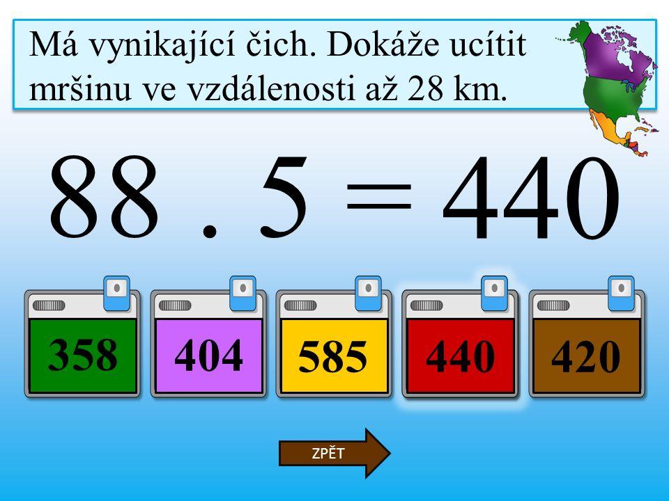88. 5 = 585440 358 420 ZPĚT Má vynikající čich. Dokáže ucítit mršinu ve vzdálenosti až 28 km.