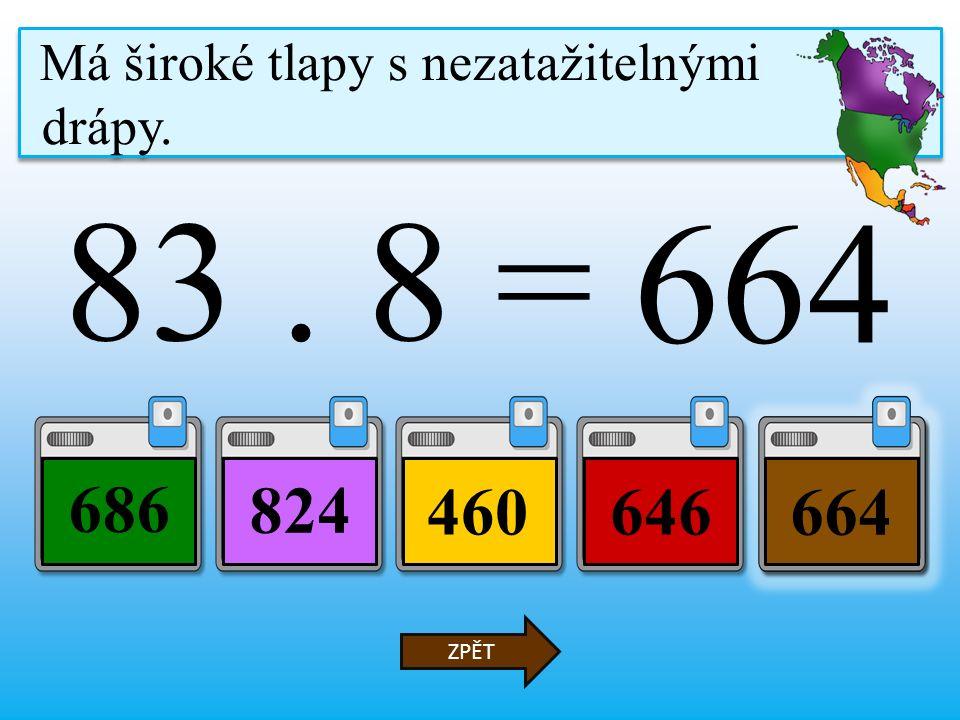 83. 8 = 460646 686 664 ZPĚT Má široké tlapy s nezatažitelnými drápy.