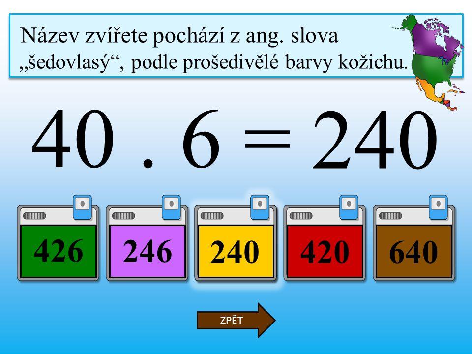40. 6 = 240420 426 640 ZPĚT Název zvířete pochází z ang.