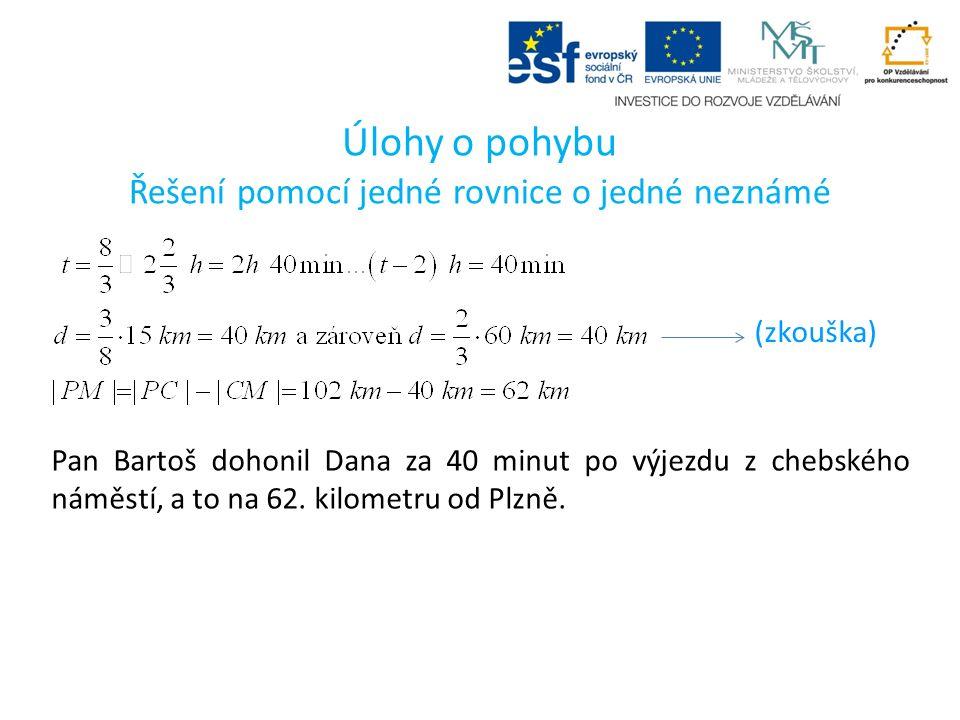 Úlohy o pohybu Řešení pomocí jedné rovnice o jedné neznámé (zkouška) Pan Bartoš dohonil Dana za 40 minut po výjezdu z chebského náměstí, a to na 62.