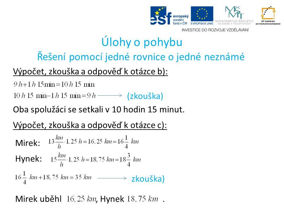 Řešení pomocí jedné rovnice o jedné neznámé Úlohy o pohybu Výpočet, zkouška a odpověď k otázce b): (zkouška) Oba spolužáci se setkali v 10 hodin 15 minut.