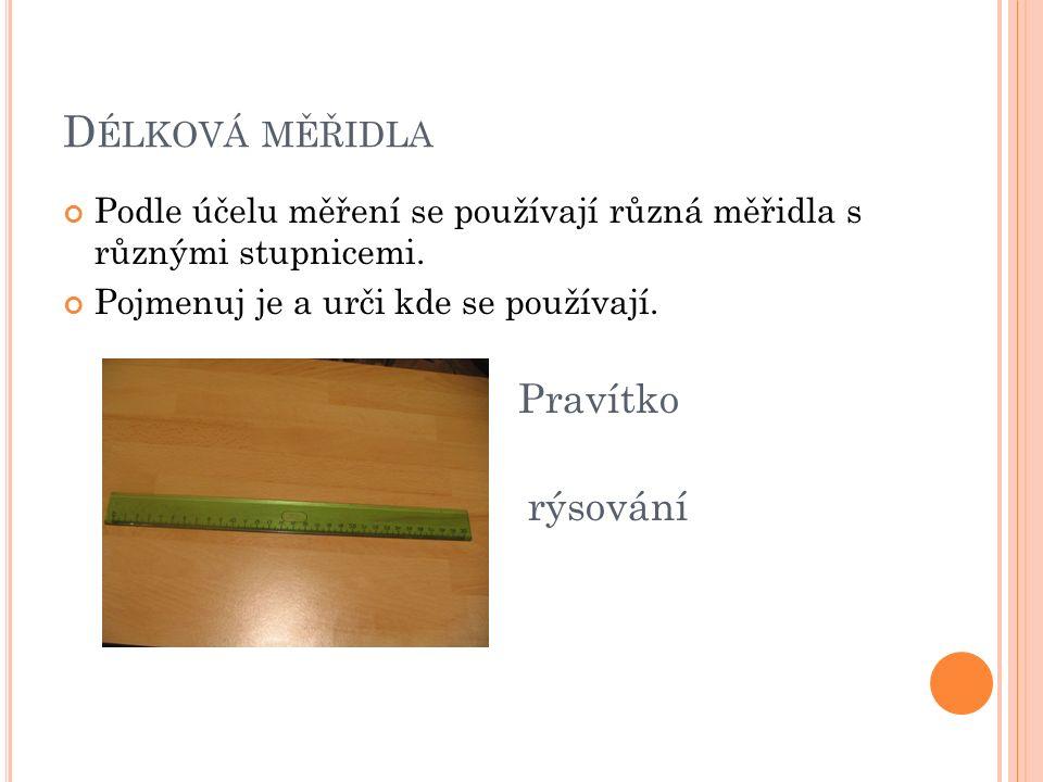 D ÉLKOVÁ MĚŘIDLA Podle účelu měření se používají různá měřidla s různými stupnicemi.