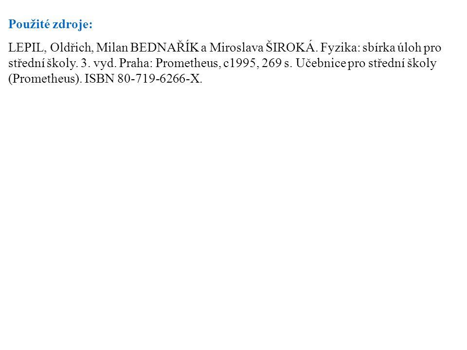 Použité zdroje: LEPIL, Oldřich, Milan BEDNAŘÍK a Miroslava ŠIROKÁ. Fyzika: sbírka úloh pro střední školy. 3. vyd. Praha: Prometheus, c1995, 269 s. Uče