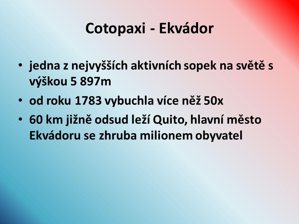 Cotopaxi - Ekvádor jedna z nejvyšších aktivních sopek na světě s výškou 5 897m od roku 1783 vybuchla více něž 50x 60 km jižně odsud leží Quito, hlavní město Ekvádoru se zhruba milionem obyvatel