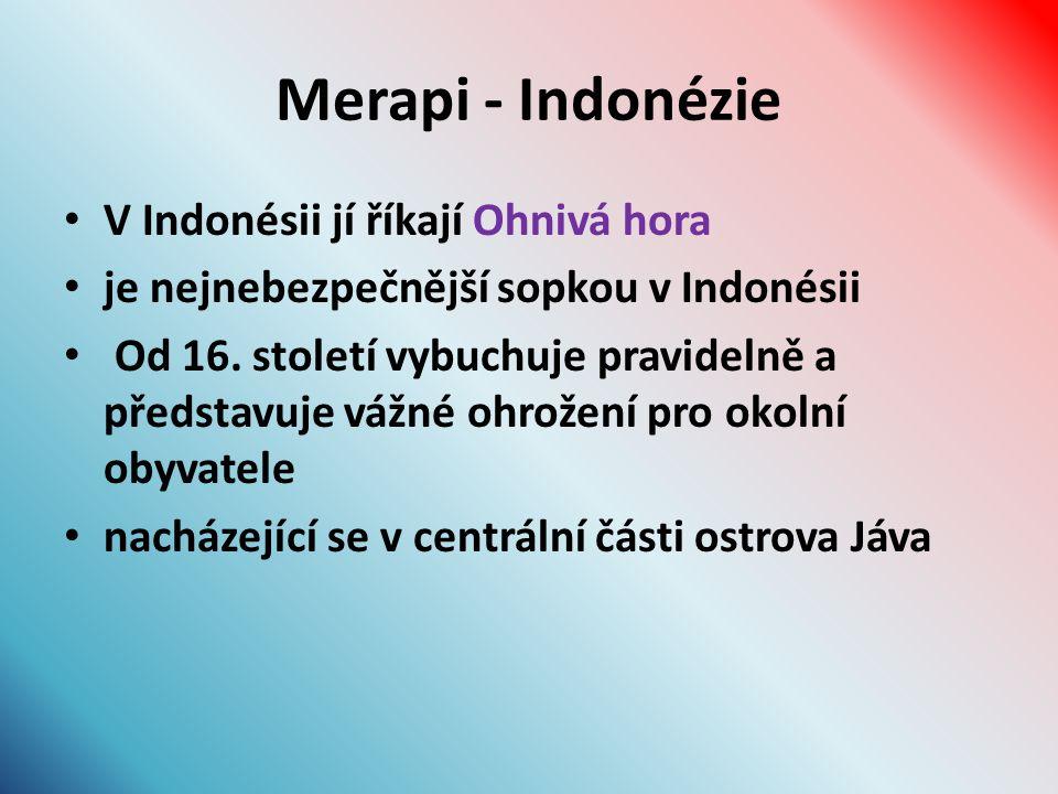 Merapi - Indonézie V Indonésii jí říkají Ohnivá hora je nejnebezpečnější sopkou v Indonésii Od 16.
