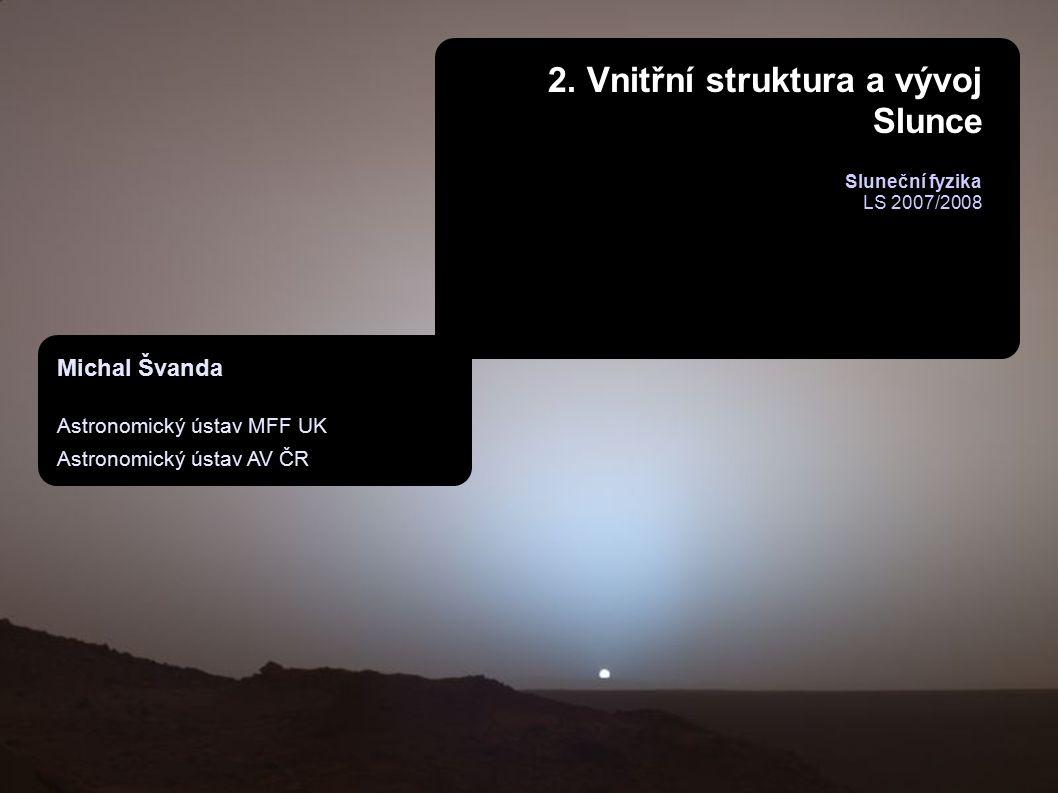 2 Slunce: M=(1,9891±0,0012)×10 30 kg L=3,86×10 26 W R=695 980 km =1400 kg m −3 g=27,4 m s −2 T eff =(5785±10) K 1 =726 km ve vzdálenosti 1 AU Věk ~ 4,5×10 9 let v esc = 6,17×10 5 m s −1 L=1,7×10 41 kg m −2 s −1