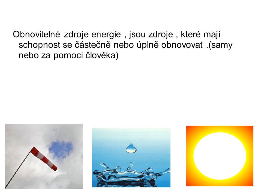 Obnovitelné zdroje energie, jsou zdroje, které mají schopnost se částečně nebo úplně obnovovat.(samy nebo za pomoci člověka)
