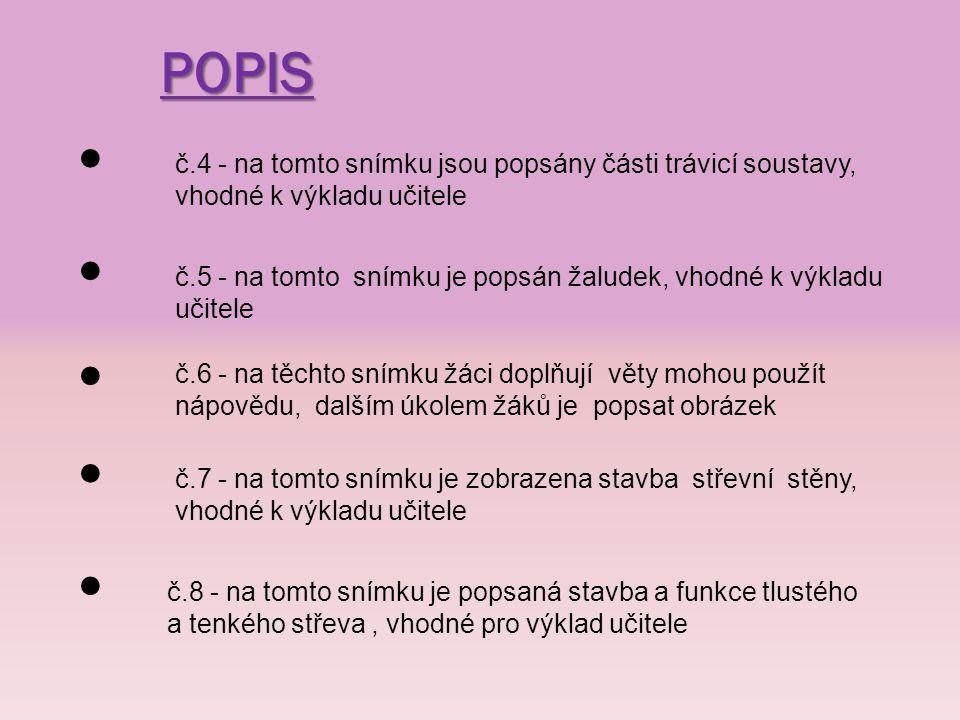 POPIS č.4 - na tomto snímku jsou popsány části trávicí soustavy, vhodné k výkladu učitele č.5 - na tomto snímku je popsán žaludek, vhodné k výkladu uč