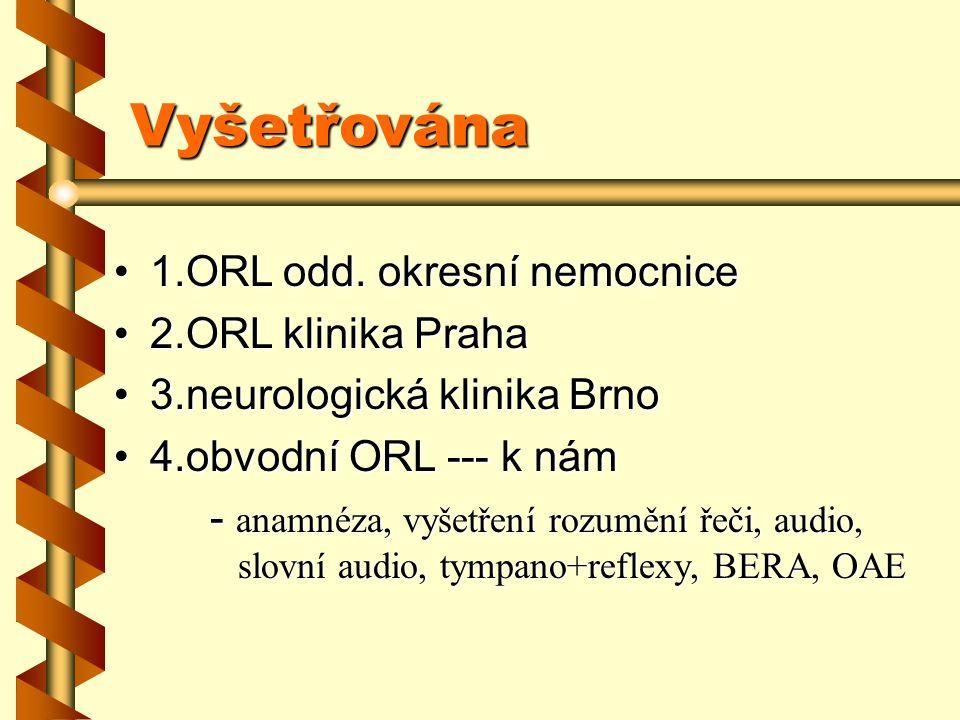 Vyšetřována 1.ORL odd. okresní nemocnice1.ORL odd. okresní nemocnice 2.ORL klinika Praha2.ORL klinika Praha 3.neurologická klinika Brno3.neurologická
