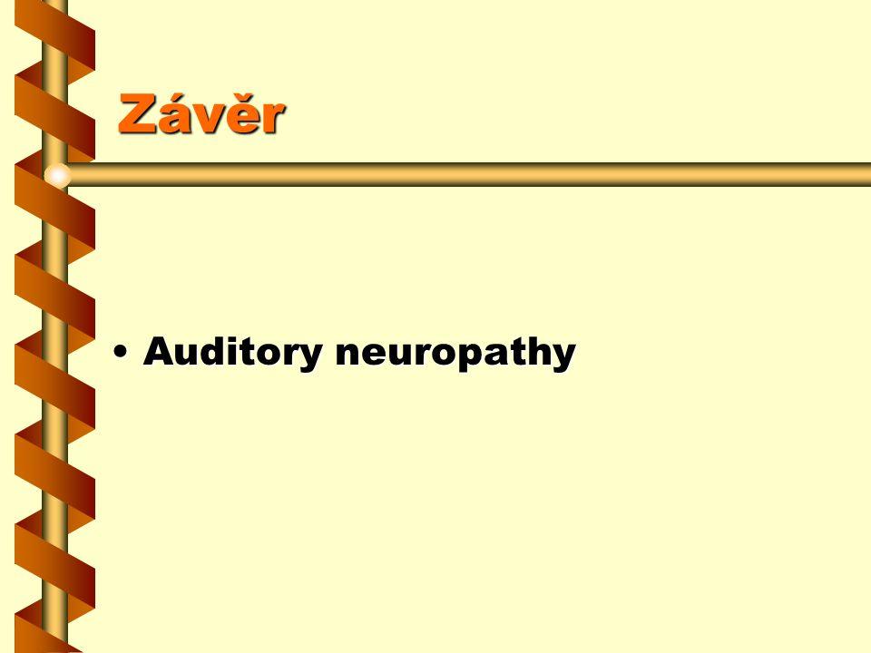 Závěr Auditory neuropathyAuditory neuropathy