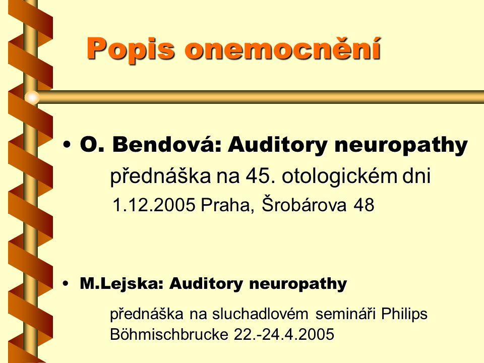 Popis onemocnění O. Bendová: Auditory neuropathyO. Bendová: Auditory neuropathy přednáška na 45. otologickém dni 1.12.2005 Praha, Šrobárova 48 1.12.20