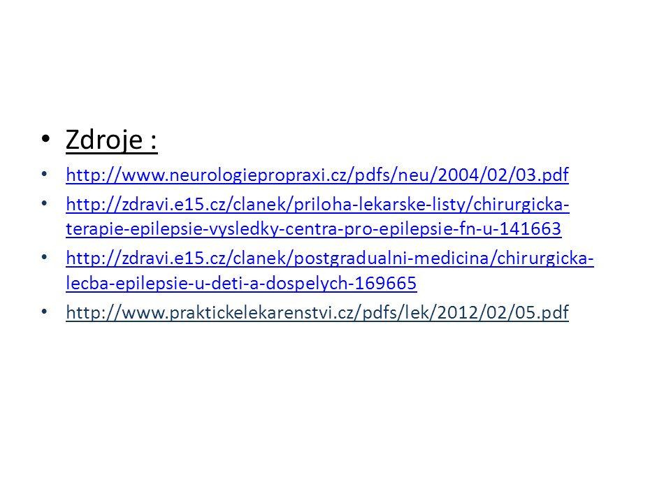 Zdroje : http://www.neurologiepropraxi.cz/pdfs/neu/2004/02/03.pdf http://zdravi.e15.cz/clanek/priloha-lekarske-listy/chirurgicka- terapie-epilepsie-vysledky-centra-pro-epilepsie-fn-u-141663 http://zdravi.e15.cz/clanek/priloha-lekarske-listy/chirurgicka- terapie-epilepsie-vysledky-centra-pro-epilepsie-fn-u-141663 http://zdravi.e15.cz/clanek/postgradualni-medicina/chirurgicka- lecba-epilepsie-u-deti-a-dospelych-169665 http://zdravi.e15.cz/clanek/postgradualni-medicina/chirurgicka- lecba-epilepsie-u-deti-a-dospelych-169665 http://www.praktickelekarenstvi.cz/pdfs/lek/2012/02/05.pdf