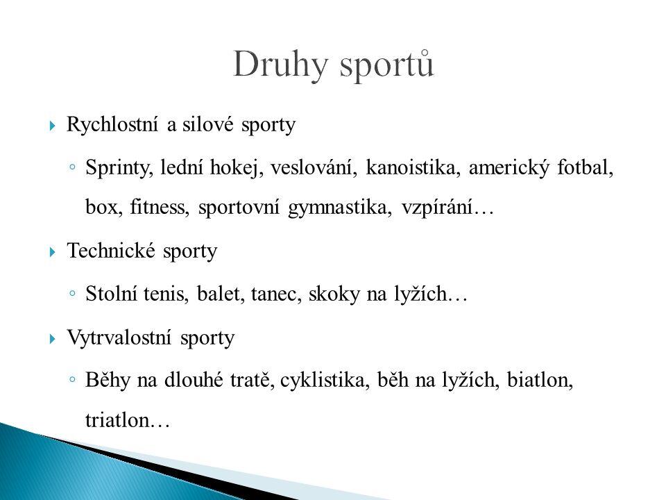  Rychlostní a silové sporty ◦ Sprinty, lední hokej, veslování, kanoistika, americký fotbal, box, fitness, sportovní gymnastika, vzpírání…  Technické sporty ◦ Stolní tenis, balet, tanec, skoky na lyžích…  Vytrvalostní sporty ◦ Běhy na dlouhé tratě, cyklistika, běh na lyžích, biatlon, triatlon…