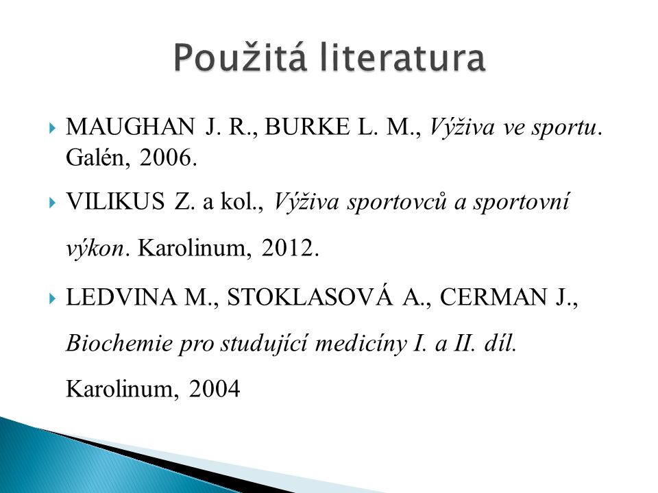  MAUGHAN J. R., BURKE L. M., Výživa ve sportu. Galén, 2006.