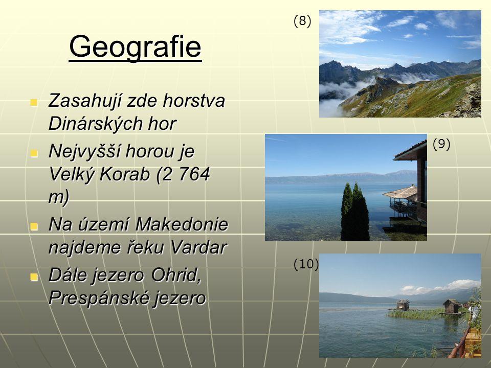 Geografie Zasahují zde horstva Dinárských hor Zasahují zde horstva Dinárských hor Nejvyšší horou je Velký Korab (2 764 m) Nejvyšší horou je Velký Korab (2 764 m) Na území Makedonie najdeme řeku Vardar Na území Makedonie najdeme řeku Vardar Dále jezero Ohrid, Prespánské jezero Dále jezero Ohrid, Prespánské jezero (10) (9) (8)