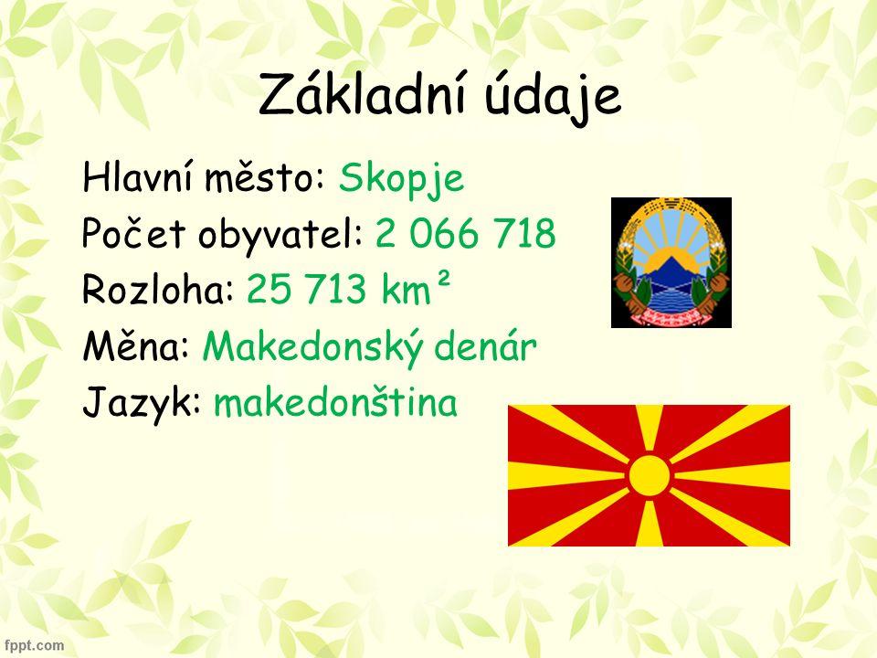 Základní údaje Hlavní město: Skopje Počet obyvatel: 2 066 718 Rozloha: 25 713 km² Měna: Makedonský denár Jazyk: makedonština