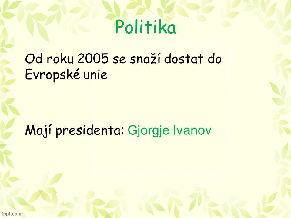Politika Od roku 2005 se snaží dostat do Evropské unie Mají presidenta: Gjorgje Ivanov
