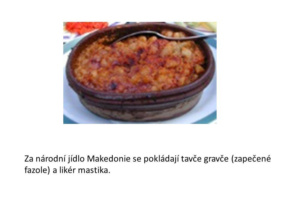 Za národní jídlo Makedonie se pokládají tavče gravče (zapečené fazole) a likér mastika.