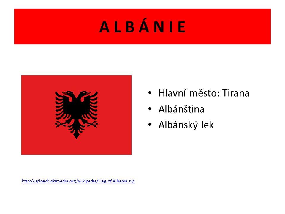 A L B Á N I E Hlavní město: Tirana Albánština Albánský lek http://upload.wikimedia.org/wikipedia/Flag of Albania.svg