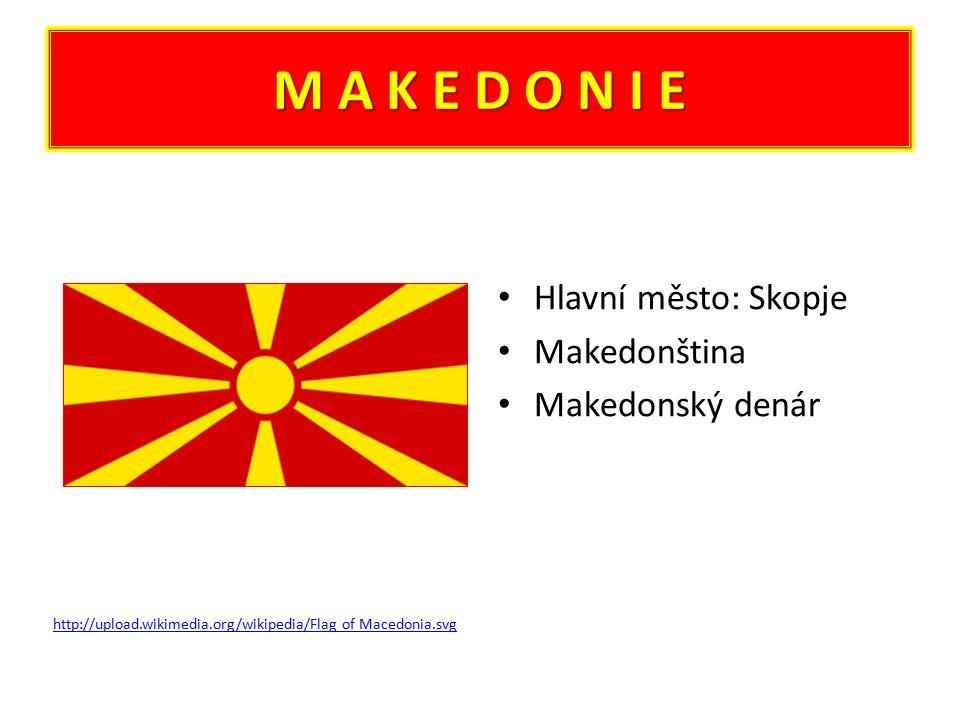 M A K E D O N I E Hlavní město: Skopje Makedonština Makedonský denár http://upload.wikimedia.org/wikipedia/Flag of Macedonia.svg