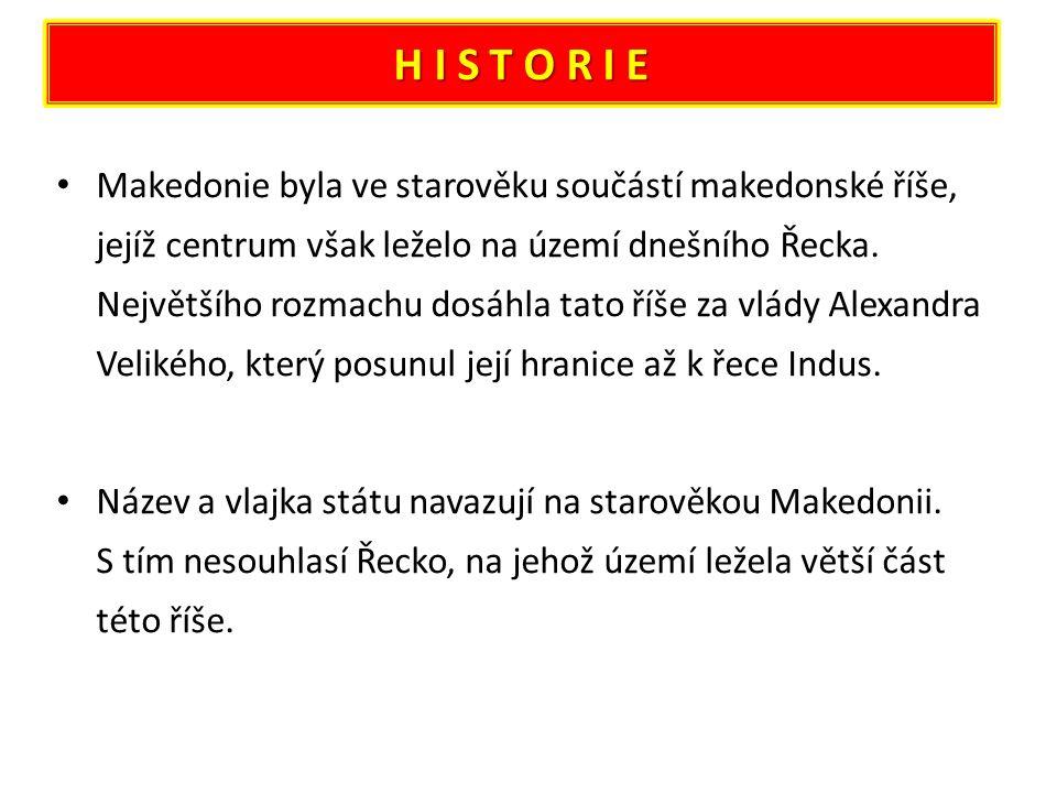 H I S T O R I E Makedonie byla ve starověku součástí makedonské říše, jejíž centrum však leželo na území dnešního Řecka.