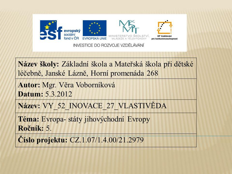 Slovinsko Chorvatsko Bosna a Hercegovina Srbsko Černá Hora Makedonie Albánie Rumunsko Bulharsko