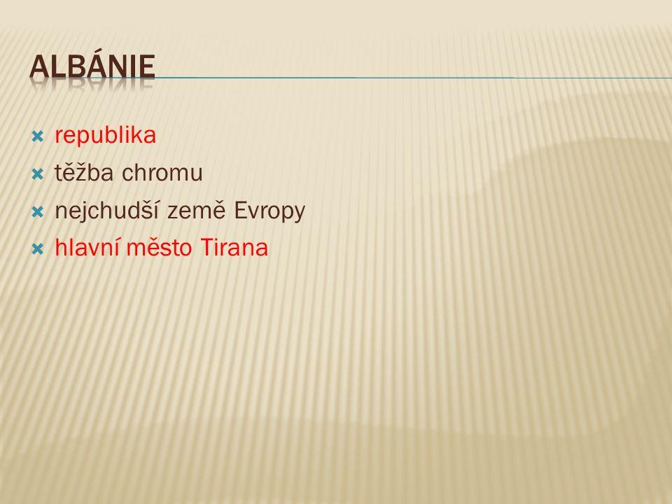  těžba chromu  nejchudší země Evropy  hlavní město Tirana