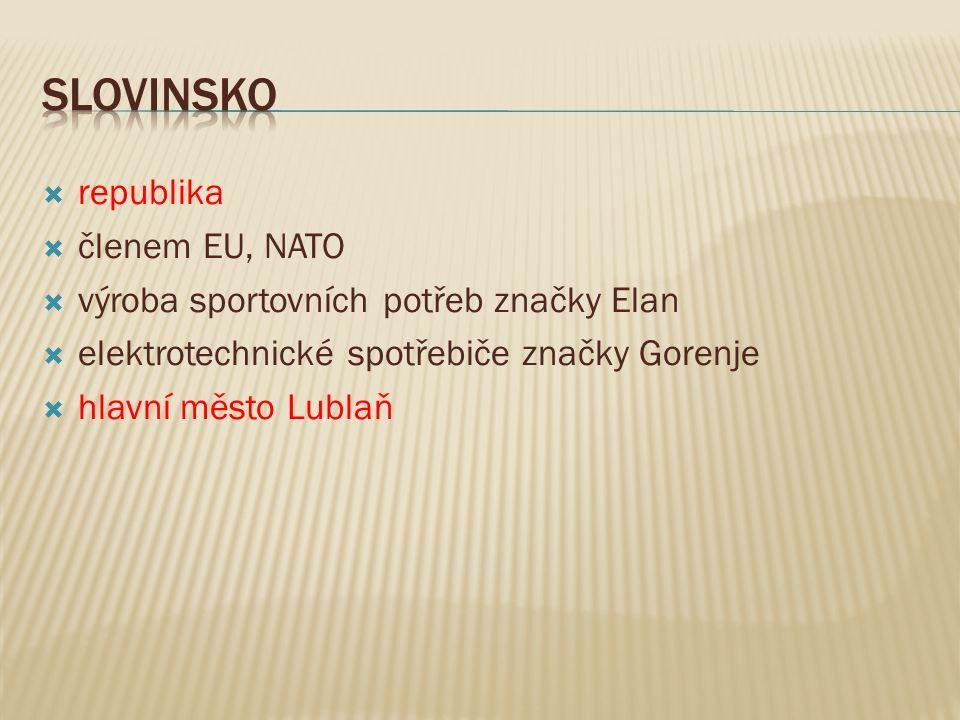  republika  členem EU, NATO  výroba sportovních potřeb značky Elan  elektrotechnické spotřebiče značky Gorenje  hlavní město Lublaň