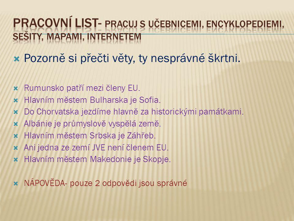  Pozorně si přečti věty, ty nesprávné škrtni.  Rumunsko patří mezi členy EU.