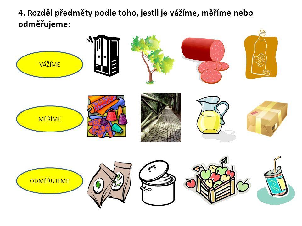Citace: použité ilustrace : www.office.microsoft.com www.office.microsoft.com Řešení: 1.Na kg a g vážíme: hruška, sirup, cukr, mrkev, sůl, látka, džus Na l odměřujeme: voda, olej, ocet, jablko, aviváž, koberec, nafta Na m a cm měříme: papír, písek, záclony, okno, hřiště, mléko 2.