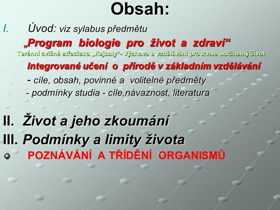 Aplikovaná ekologie a pěstitelství Přednáška č.1 ŽIVOT A JEHO ZKOUMÁNÍ ŽIVÁ A NEŽIVÁ PŘÍRODA - SOUSTAVA BIOLOGICKÝCH VĚD - ZÁKLADNÍ POJMY PODMÍNKY A LIMITY ŽIVOTA POZNÁVÁNÍ A TŘÍDĚNÍ ORGANISMŮ Biomy a biotopy Ing.