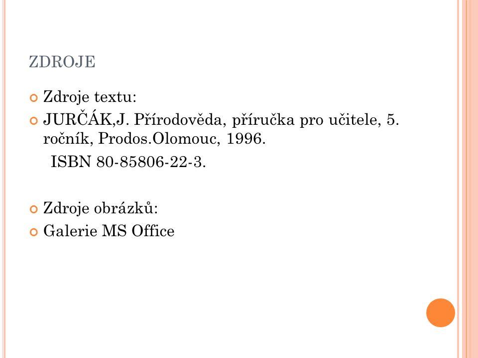 ZDROJE Zdroje textu: JURČÁK,J. Přírodověda, příručka pro učitele, 5.