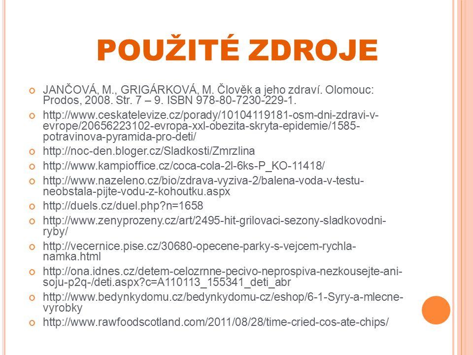 POUŽITÉ ZDROJE http://www.bedynkydomu.cz/bedynkydomu-cz/eshop/6-1-Syry-a-mlecne- vyrobky http://www.rawfoodscotland.com/2011/08/28/time-cried-cos-ate-chips/ http://www.farmaurekyorlice.cz/index.php?option=com_garyscookbook&I temid=0&func=viewcategory&id=28 http://www.cvic.eu/kulturisticka-strava/ http://www.oxalis.cz/cerny-caj-tradicni-evropsky-napoj/cz/t-104/ http://www.sunkasissi.cz/sk/sunkasissi/kdekoupite.php http://www.zam.fme.vutbr.cz/~starha/histoatlas/Kap06/141-4510/0- info.htm http://oaz.webnode.cz/gilda/