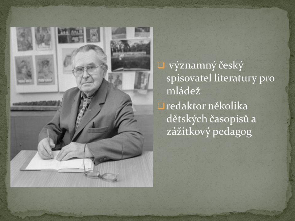  významný český spisovatel literatury pro mládež  redaktor několika dětských časopisů a zážitkový pedagog