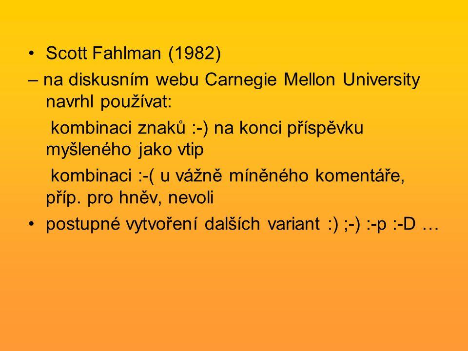 Scott Fahlman (1982) – na diskusním webu Carnegie Mellon University navrhl používat: kombinaci znaků :-) na konci příspěvku myšleného jako vtip kombinaci :-( u vážně míněného komentáře, příp.
