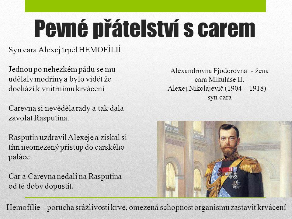 Pevné přátelství s carem Alexandrovna Fjodorovna - žena cara Mikuláše II. Alexej Nikolajevič (1904 – 1918) – syn cara Hemofílie – porucha srážlivosti