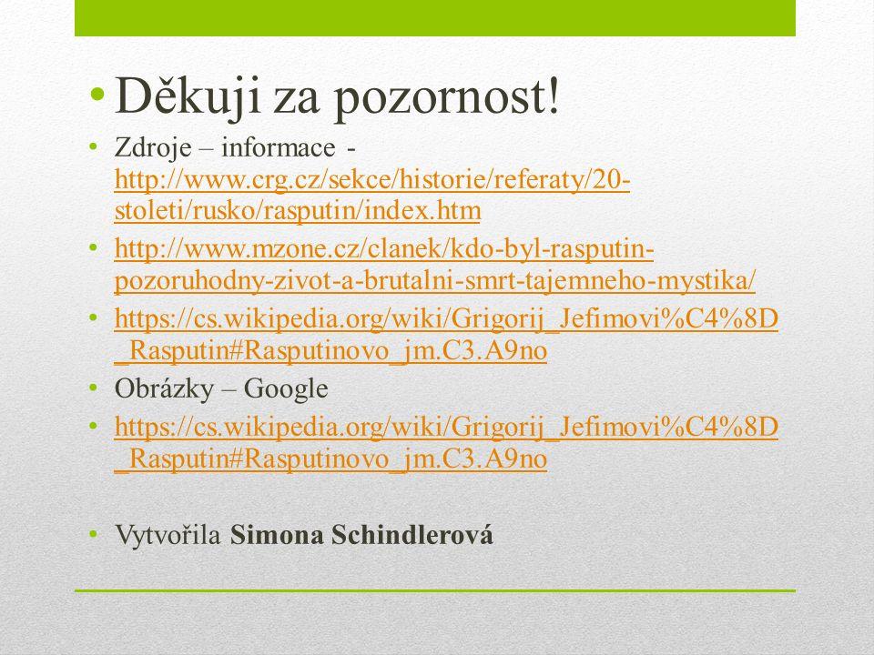 Děkuji za pozornost! Zdroje – informace - http://www.crg.cz/sekce/historie/referaty/20- stoleti/rusko/rasputin/index.htm http://www.crg.cz/sekce/histo