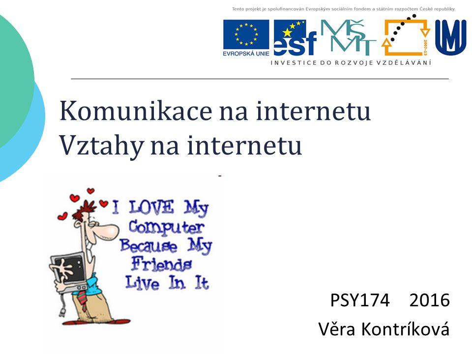 Komunikace na internetu Vztahy na internetu PSY174 2016 Věra Kontríková