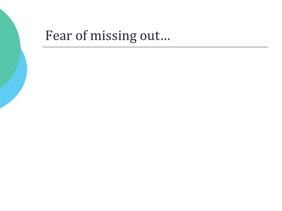 Fear of missing out…