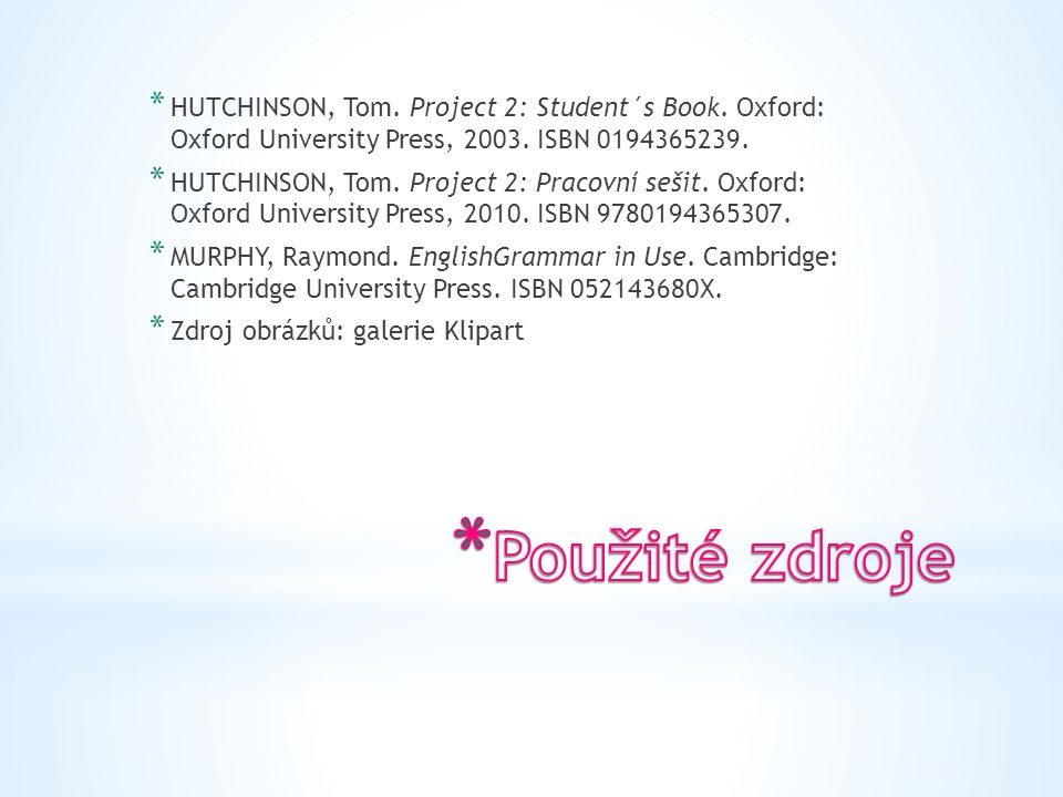 * HUTCHINSON, Tom.Project 2: Student´s Book. Oxford: Oxford University Press, 2003.