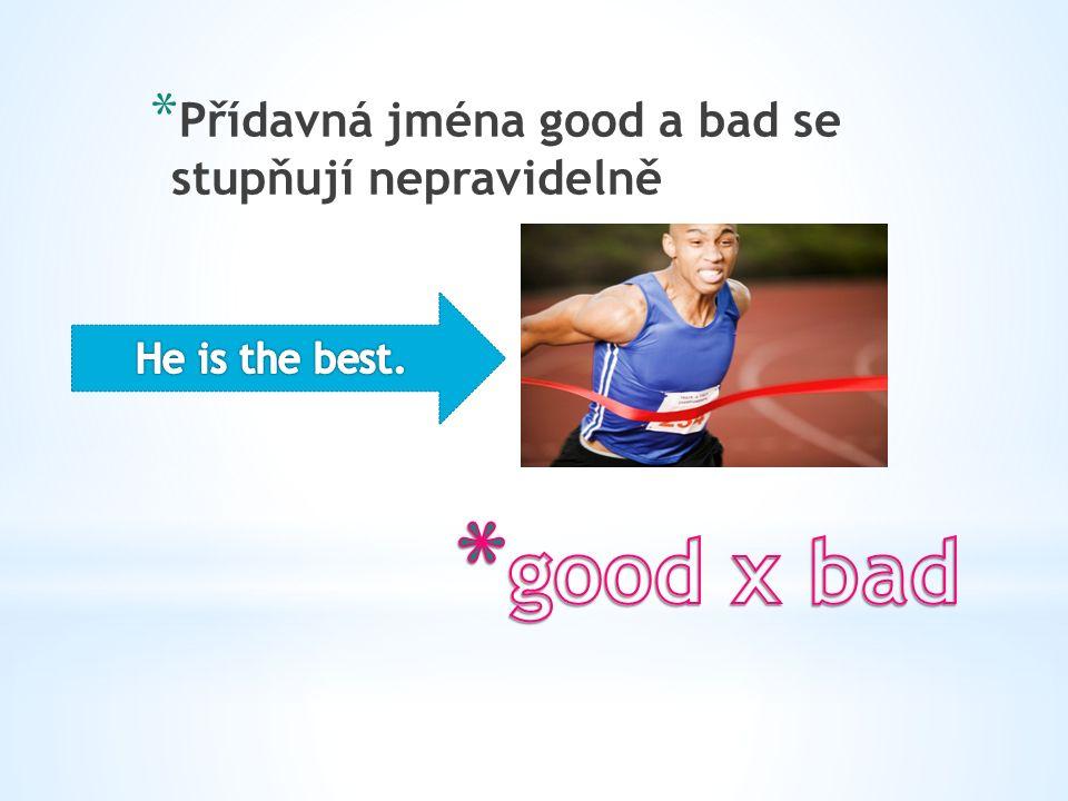 * Přídavná jména good a bad se stupňují nepravidelně