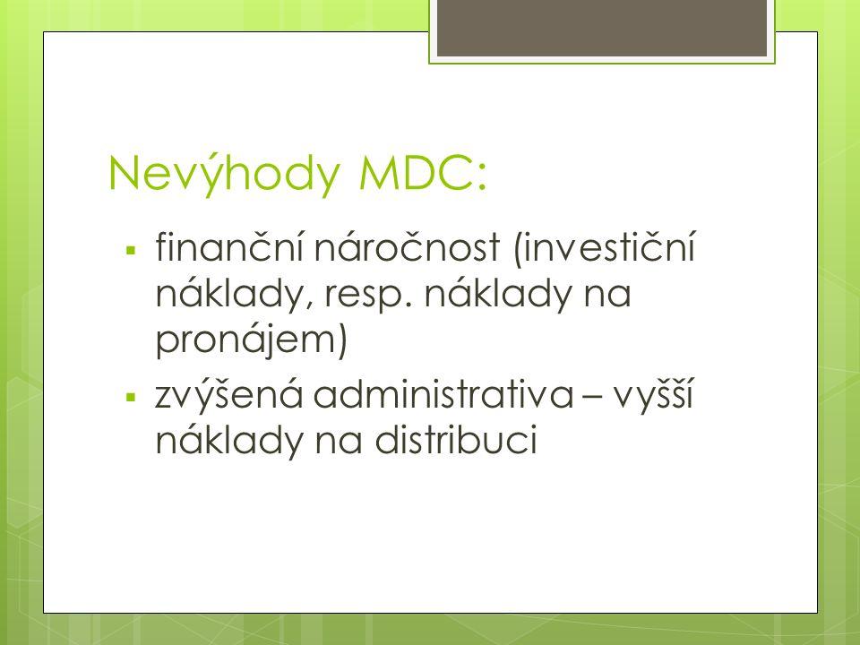 Nevýhody MDC:  finanční náročnost (investiční náklady, resp. náklady na pronájem)  zvýšená administrativa – vyšší náklady na distribuci