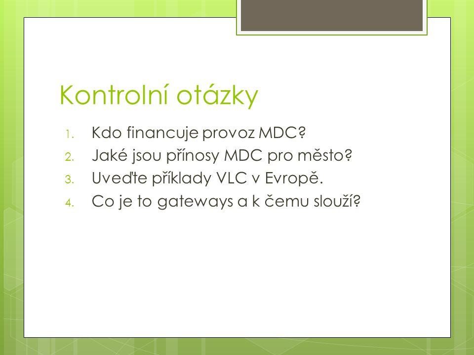 Kontrolní otázky 1. Kdo financuje provoz MDC? 2. Jaké jsou přínosy MDC pro město? 3. Uveďte příklady VLC v Evropě. 4. Co je to gateways a k čemu slouž