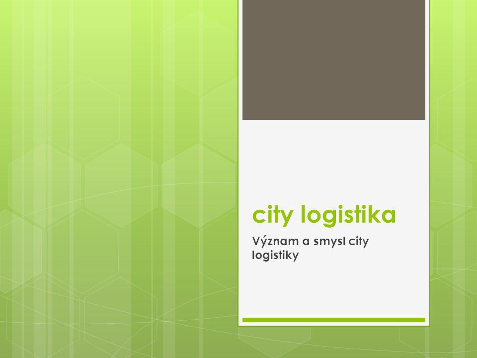 city logistika  aplikace principů logistiky na pohybu zásilek v podmínkách velkých měst.